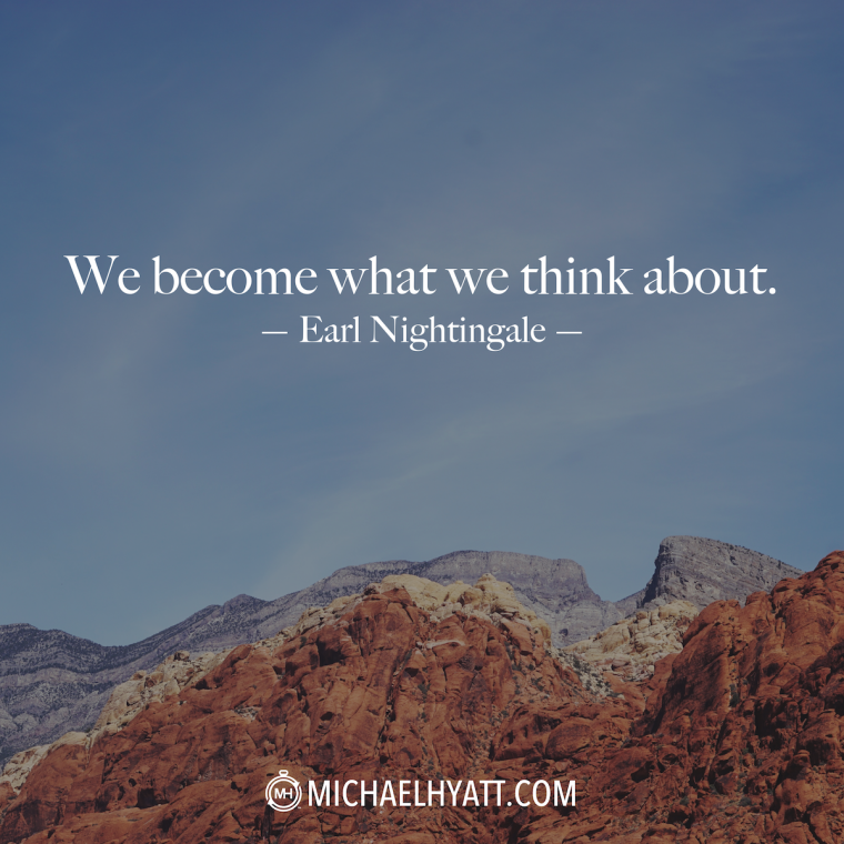 """""""We become what we think about."""" -Earl Nightingale"""