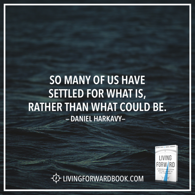"""So many of us have settled for what is, rather than what could be."" -Daniel Harkavy"