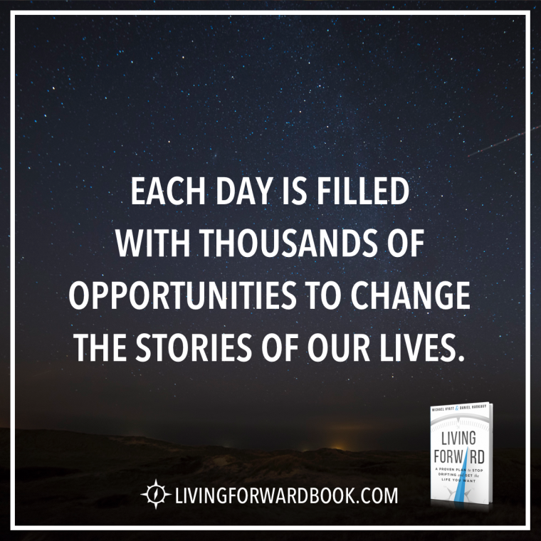 Each day is filled with thousands of opportunities to change the stories of our lives.