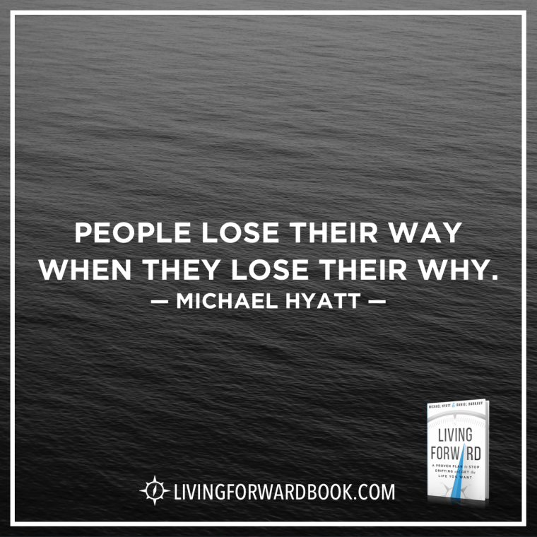 """""""People lose their way when they lose their why."""" -Michael Hyatt"""