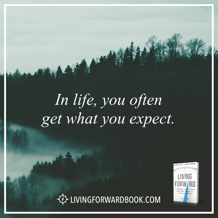 In life, you often get what you expect.