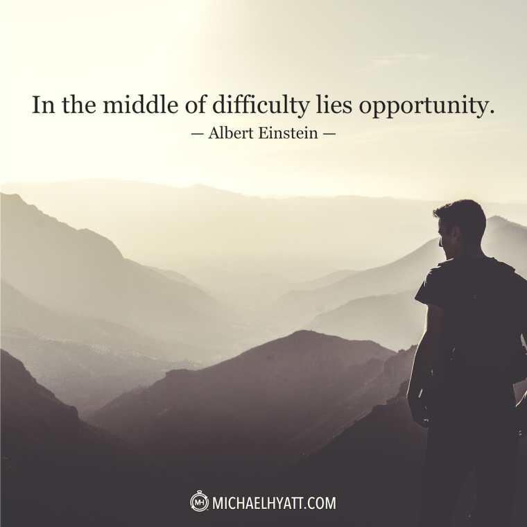 """In the middle of difficulty lies opportunity."" -Albert Einstein"