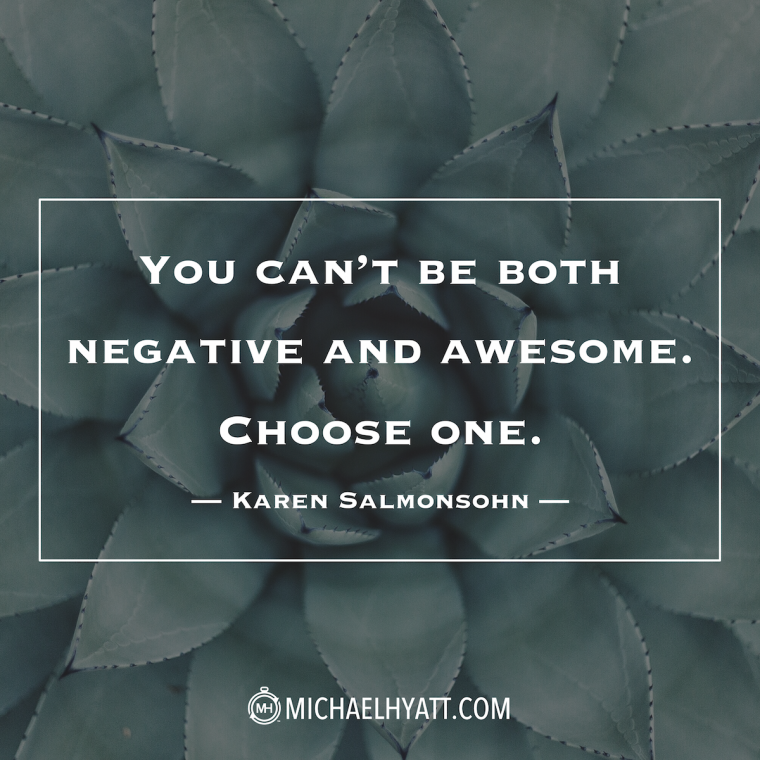 """""""You can't be both negative and awesome. Choose one."""" -Karen Salmonsohn"""