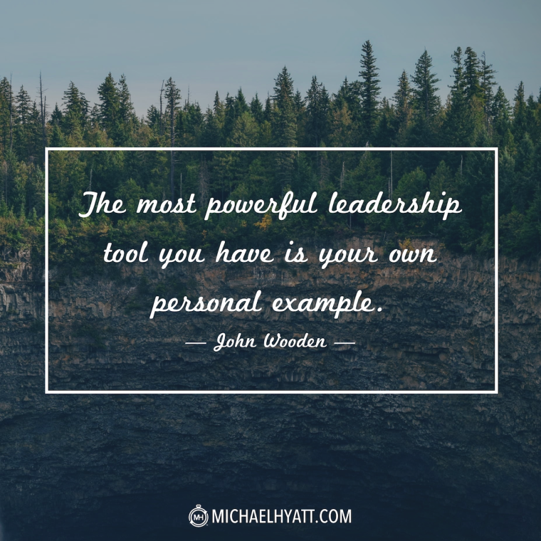 """The most powerful leadership tool you have is your own personal example."" - John Wooden"