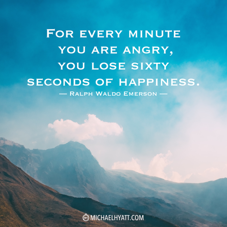 """For every minute you are angry, you lose sixty seconds of happiness."" -Ralph Waldo Emerson"