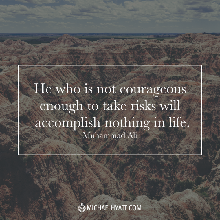 """""""He who is not courageous enough to take risks will accomplish nothing in life."""" -Muhammad Ali"""