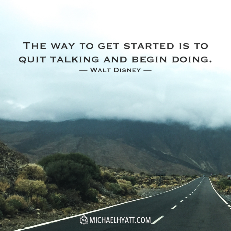 """The way to get started is to quit talking and begin doing."" -Walt Disney"