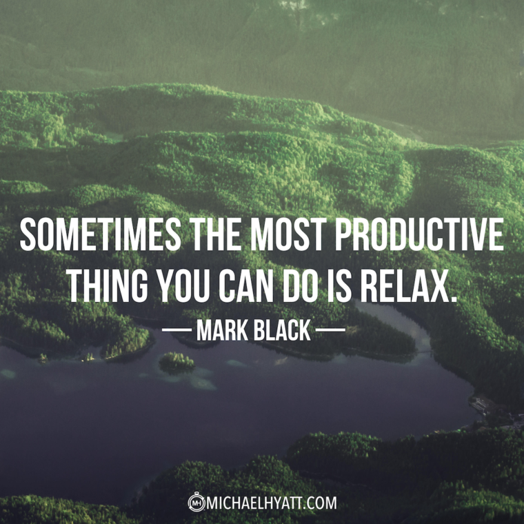 """""""Sometimes the most productive thing you can do is relax."""" –Mark Black"""