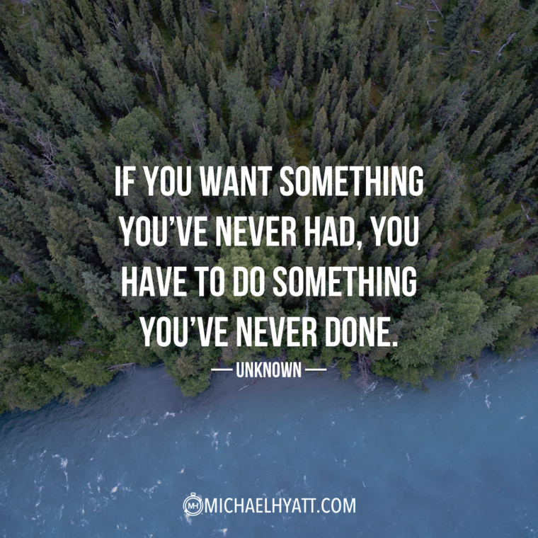 """If you want something you've never had, you have to do something you've never done."" -Unknown"