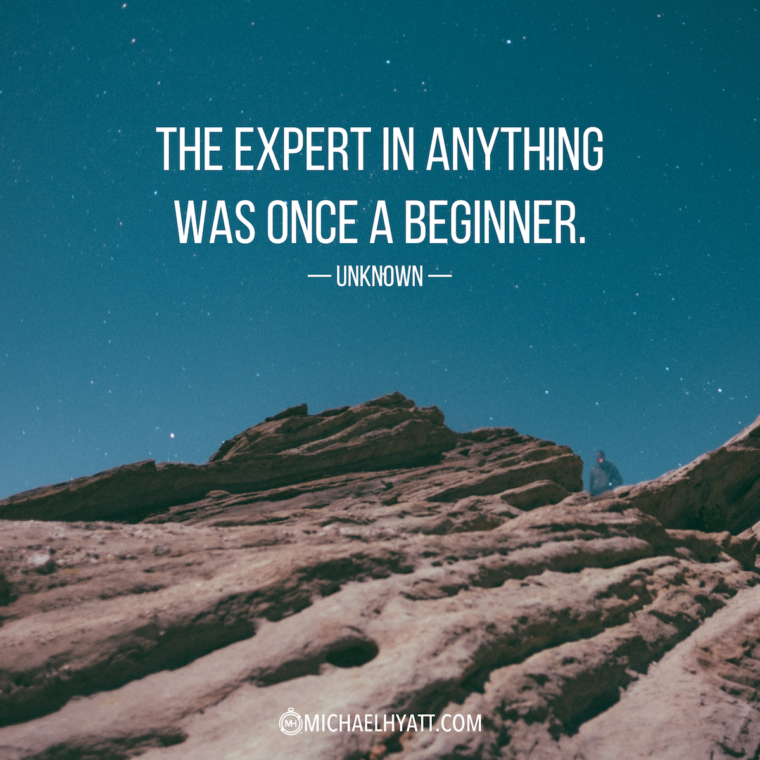 """The expert in anyhting was once a beginner."" -Unknown"