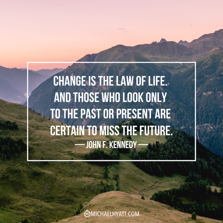 """""""Change is the law of life. And those who look only to the past or present are certain to miss the future."""" -John F. Kennedy"""