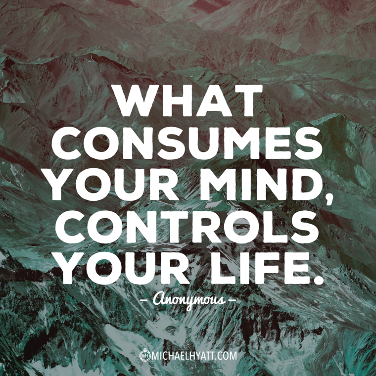 """What consumes your mind, controls your life."" -Anonymous"
