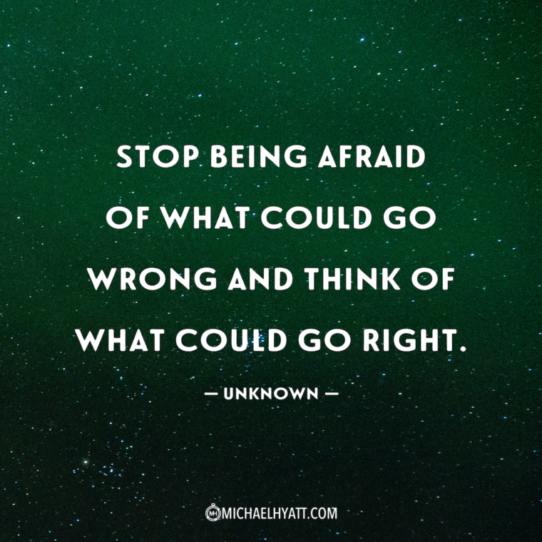 """Stop being afraid of what could go wrong and think of what could go right."" -Unknown"