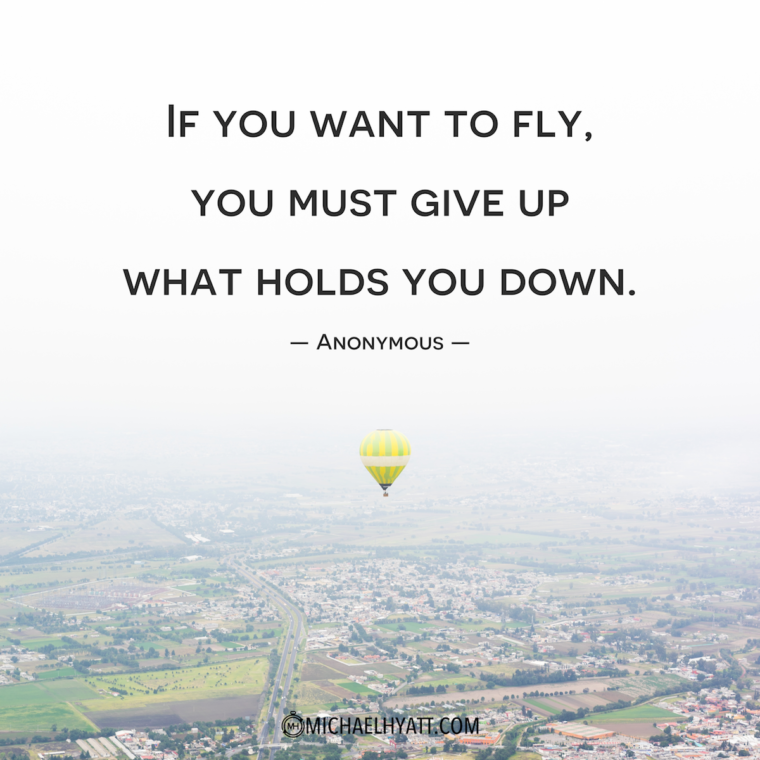 """If you want to fly, you must give up what holds you down."" -Anonymous"