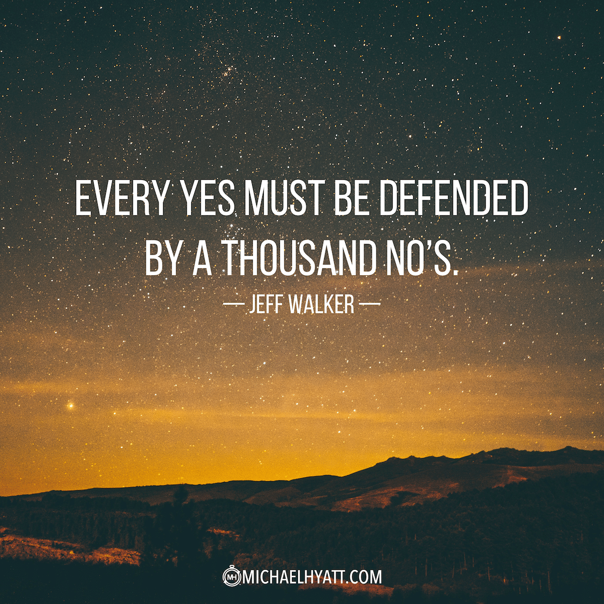 """Yes A Thousand Times Yes Quote: """"Every Yes Must Be Defended By A Thousand No's."""" -Jeff Walker"""