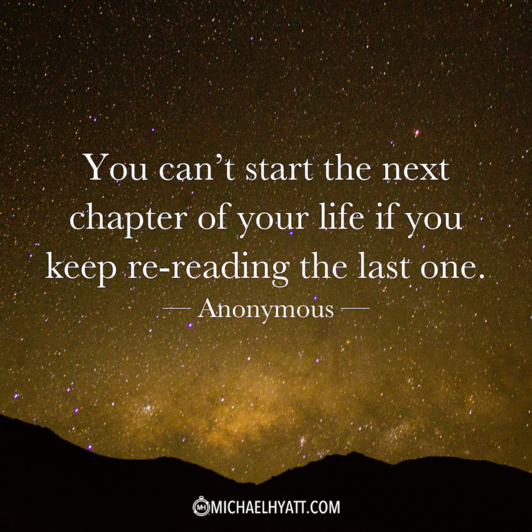 """You can't start the next chapter of your life if you keep re-reading the last one."" -Anonymous"