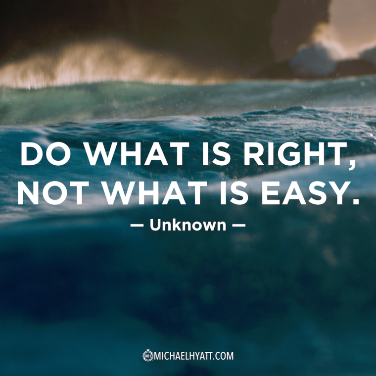 """Do what is right, not what is easy."" -Unknown"