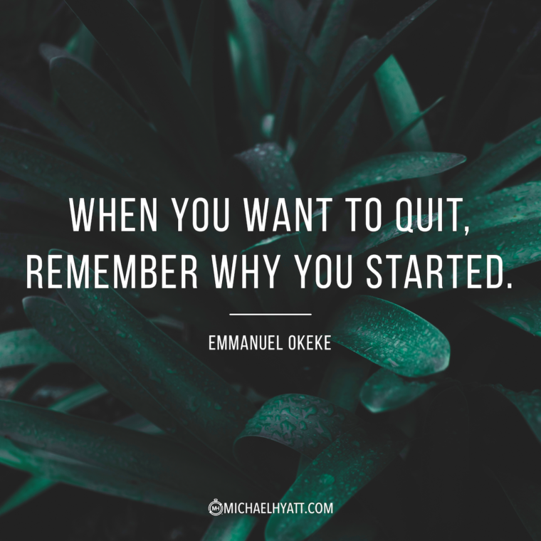 """When you want to quit, remember why you started."" -Emmanuel Okeke"