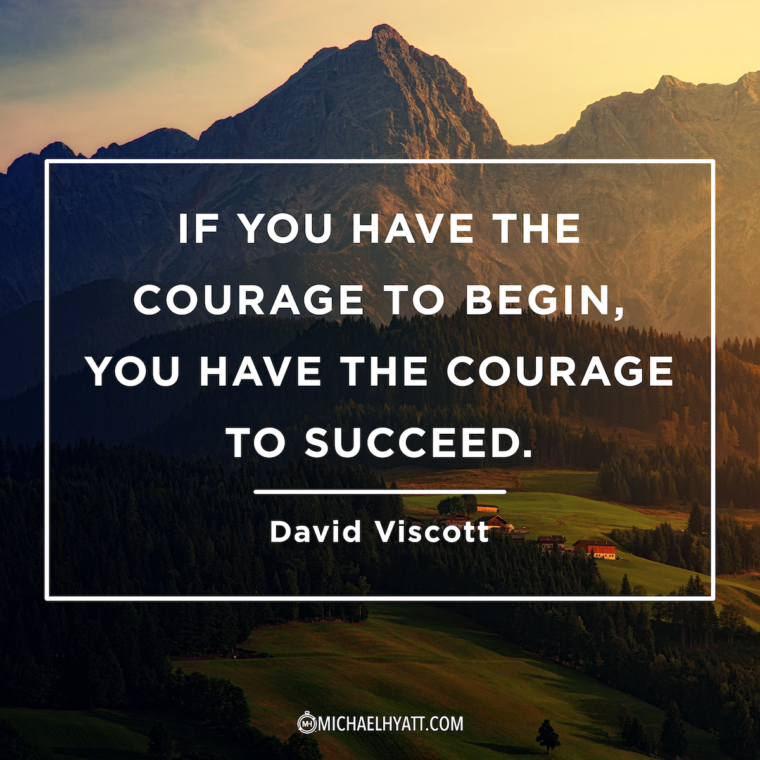 """If you have the courage to begin, you have the courage to succeed."" -David Viscott"