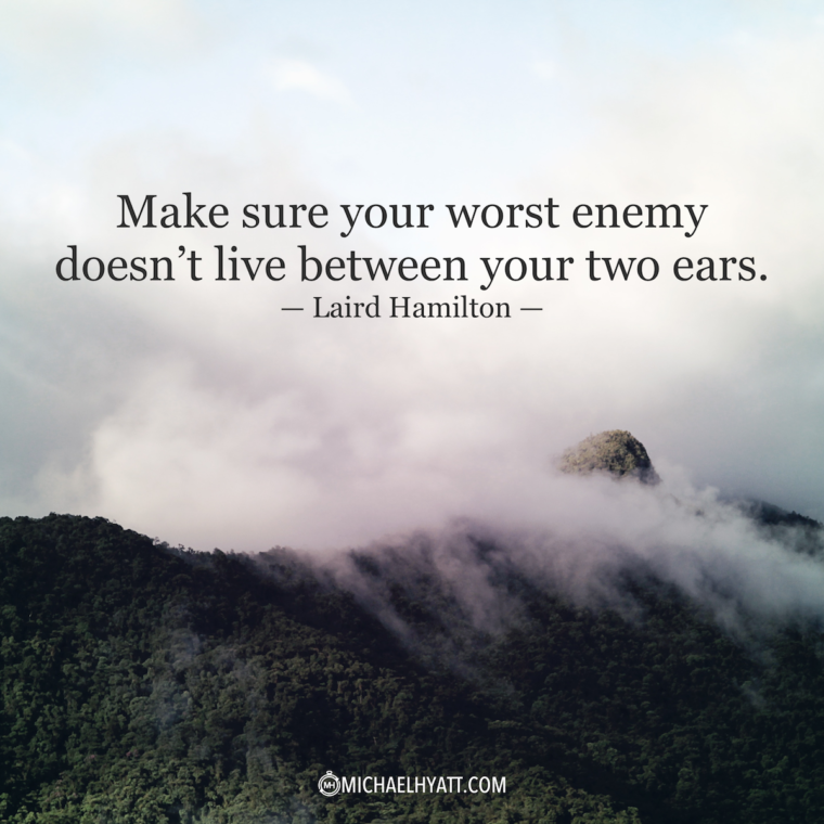 """Make sure your worst enemy doesn't live between your two ears."" -Laird Hamilton"