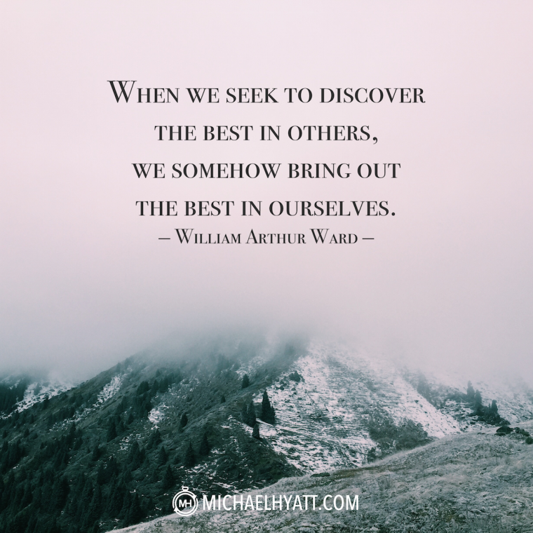 """""""When we seek to discover the best in others, we somehow bring out the best in ourselves."""" - William Arthur Ward"""