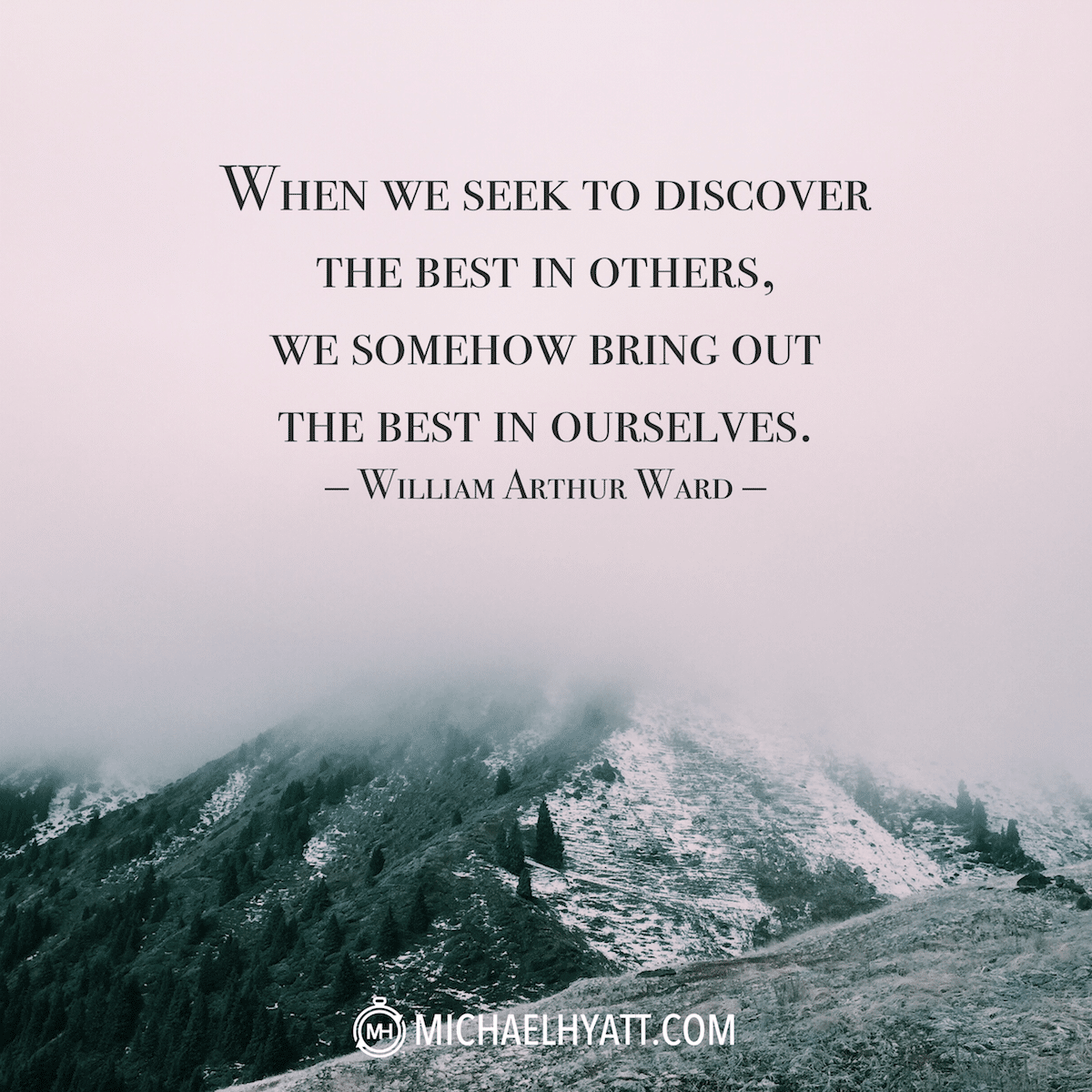 When we seek to discover the best in others, we somehow ...